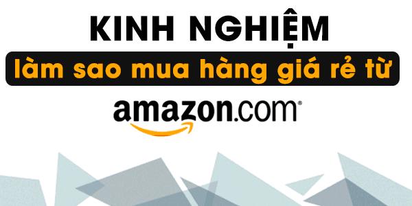 kinh-nghiem-mua-hang-tren-amazon-ship-hang-my-ve-viet-nam Những kinh nghiệm khi mua hàng trên Amazon.