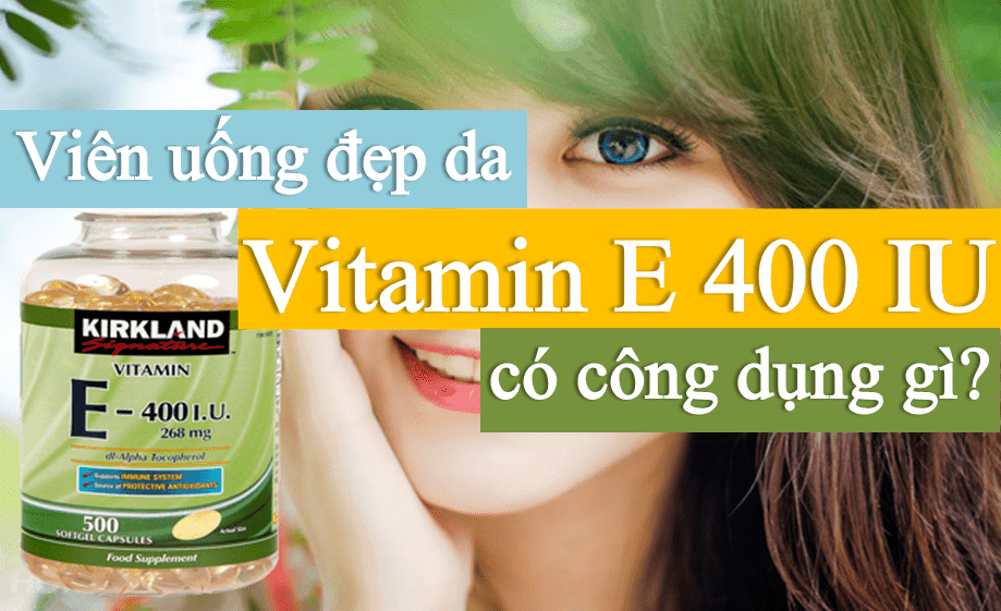 vien-uong-dep-da-vitamin-e-iu-400-cua-my Vitamin E 400 IU 500 Kirkland USA - Beautiful skin, slow aging